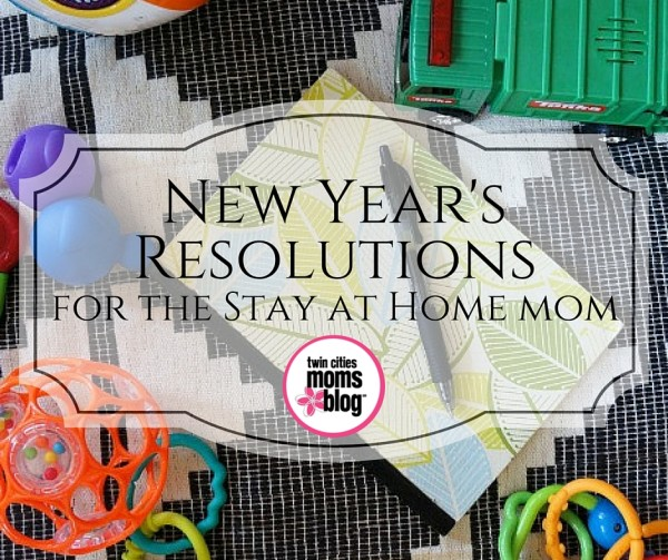 New Year's Resolutions for the Stay-at-Home Mom | Twin Cities Moms Blog