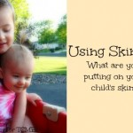 Using Skin Deep: What exactly ARE you putting on your child's skin?