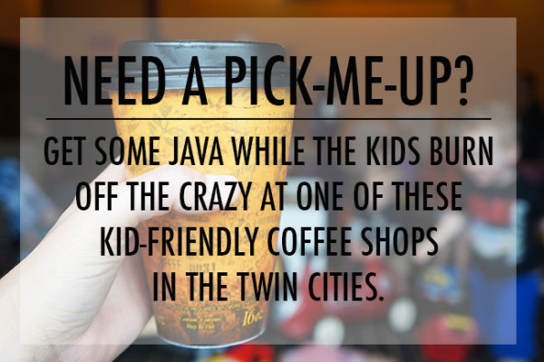 Kid Friendly Coffee Shops in the Twin Cities | Twin Cities Moms Blog