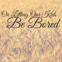 On Letting Our Kids Be Bored | Anna Rendell