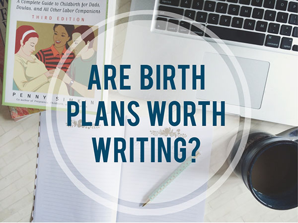 If Birth Never Goes To Plan Are Birth Plans Even Worth Writing