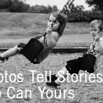 My Photos Tell Stories, And So Can Yours