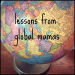 5 Things I've Learned From Mothers Around the World
