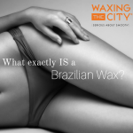 So, What Exactly IS a Brazilian Wax?