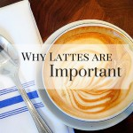 Why Lattes are Important