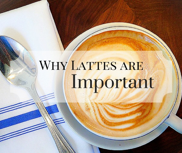 Why Latte's are Important | Twin Cities Moms Blog