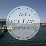 Lakes for Days: Lake Minnetonka & More