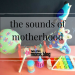 The Sounds of Motherhood