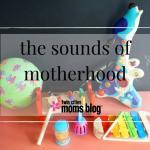 The Sounds of Motherhood