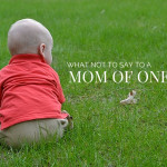 What Not to Say to a Mom of One