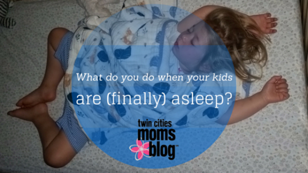 What Do You Do When Your Kids Are (finally) Asleep? | Twin Cities Moms Blog