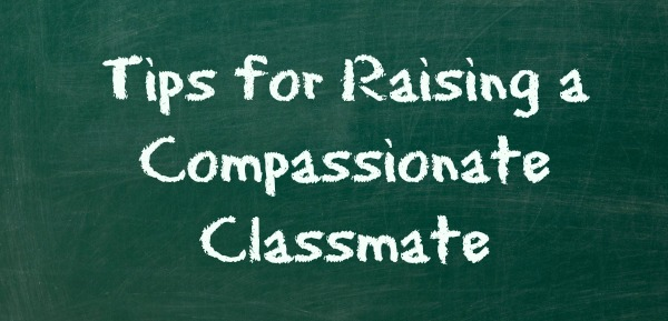 9 Tips for Raising a Compassionate Classmate | Twin Cities Moms Blog