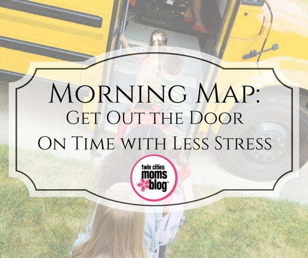 Morning Map: Getting out the Door on Time with Less Stress | Twin Cities Moms Blog