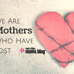 We Are Mothers Who Have Lost