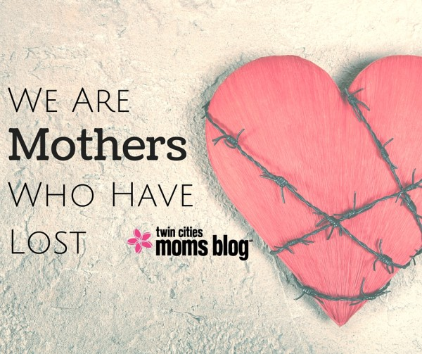 We Are Who Have Lost | Twin Cities Moms Blog