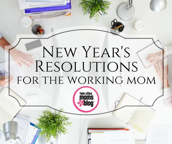 New Year's Resolutions for the Working Mom | Twin Cities Moms Blog