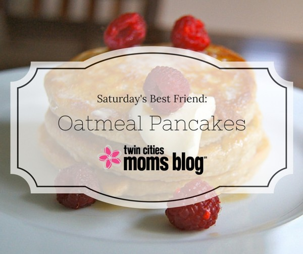 Oatmeal Pancakes: Saturday's Best Friend | Twin Cities Moms Blog