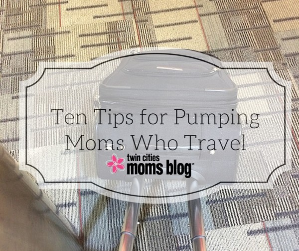 Ten Tips for Pumping Moms Who Travel | Twin Cities Moms Blog