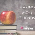 Making Mom Friends 101