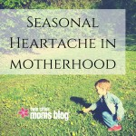 Seasonal Heartache in Motherhood