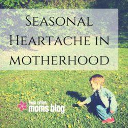 Seasonal Heartache in Motherhood