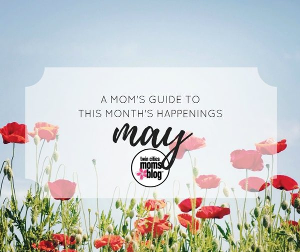 A Twin Cities Moms' Guide to the Month of May 2016 | Twin Cities Moms Blog
