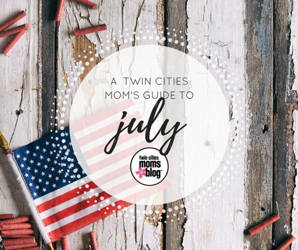 A Twin Cities Mom's Guide to JULY | Twin Cities Moms Blog
