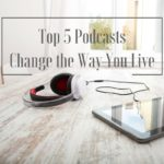 Top 5 Podcasts That'll Change the Way You Live