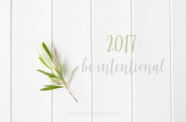 My Only Resolution: Being Intentional | Twin Cities Moms Blog