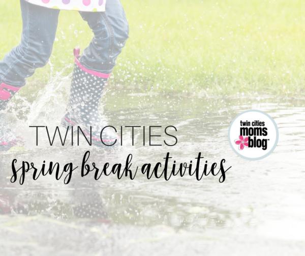 Guide to Spring Break Activities 2017 | Twin Cities Moms Blog