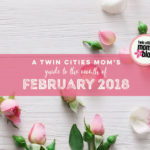 A Twin Cities Mom's Guide to February 2018