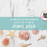 A Twin Cities Mom's Guide to June 2018
