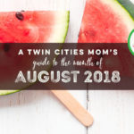 A Twin Cities Mom's Guide to August 2018