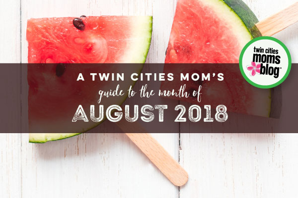 A Twin Cities Mom's Guide to August 2018 | Twin Cities Moms Blog