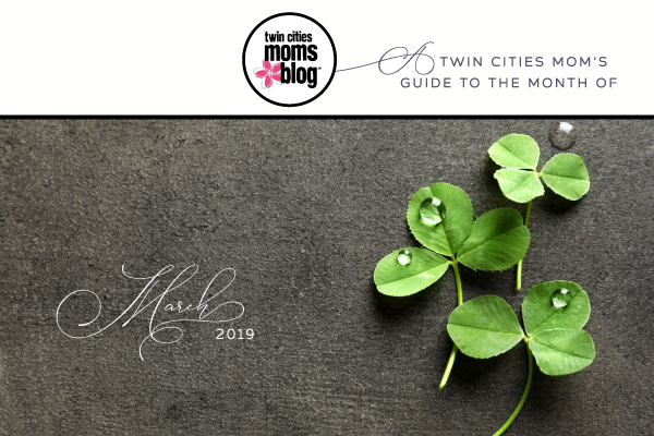 A Twin Cities Mom's Guide to March 2019 | Twin Cities Moms Blog