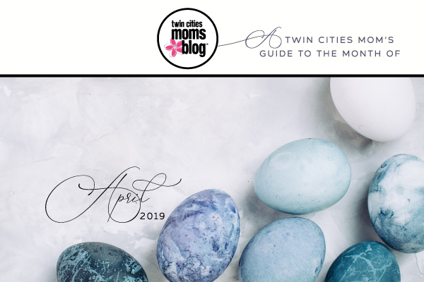 A Twin Cities Mom's Guide to April 2019 | Twin Cities Moms Blog